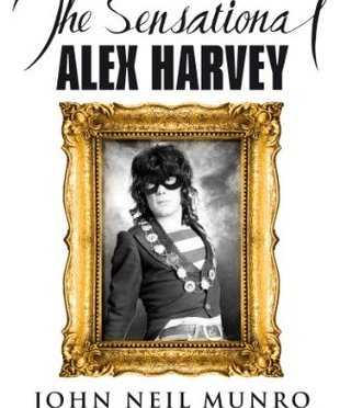 'The Sensational Alex Harvey' by John Neil Munro.